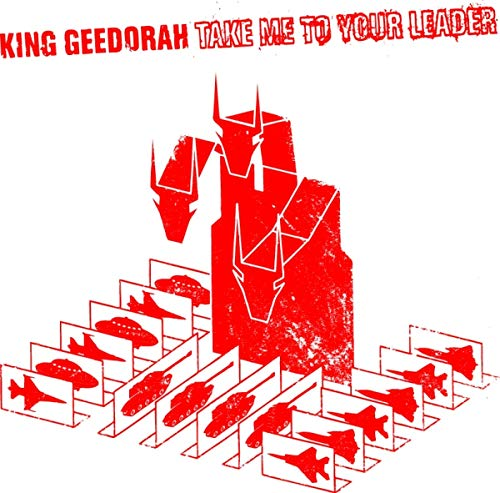 Take Me to Your Leader By King Geedorah