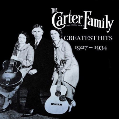Greatest Hits 1927-1934 By The Carter Family