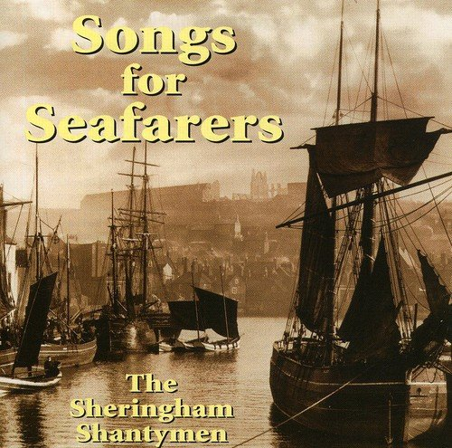 The Sheringham Shantymen - Songs For Seafarers By The Sheringham Shantymen
