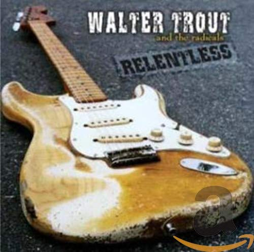 Walter Trout & The Radicals - Relentless By Walter Trout & The Radicals