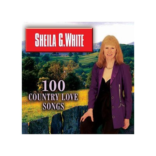 Sheila G. White - Some Broken Hearts Never Mend - 100 Country Love Songs - Double CD By Sheila G. White