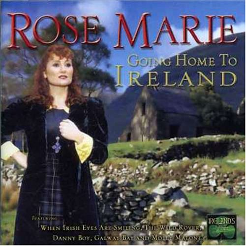Rose Marie - Going Home To Ireland By Rose Marie