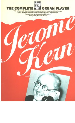 Jerome Kern The complete organ player By Jerome David Kern
