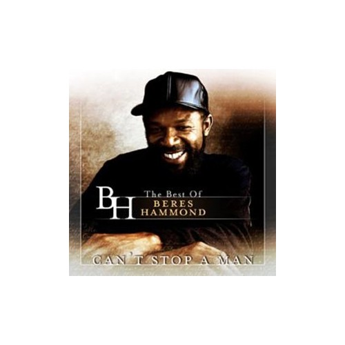 Can't Stop a Man - The Best of Beres Hammond By Beres Hammond