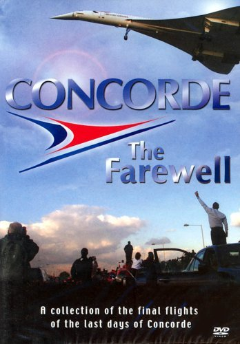 Concorde - Concorde - The Farewell - A collection of the final flights of the last days of Concorde