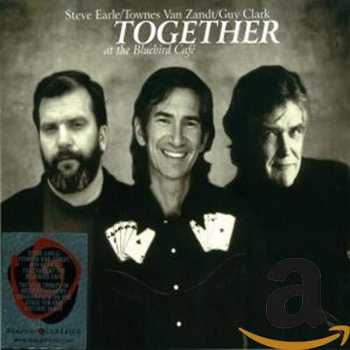 Steve Earle, Townes Van Zandt & Guy Clark - Live At The Bluebird Cafe By Steve Earle, Townes Van Zandt & Guy Clark