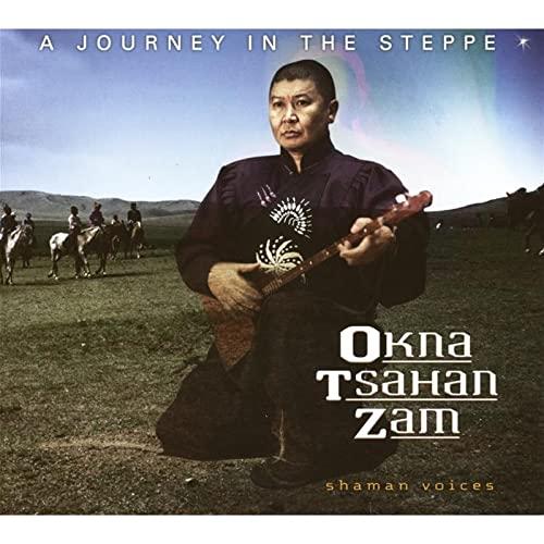 TSAHAN ZAM, OKNA - Shaman Voices - A Journey in the Steppe By TSAHAN ZAM, OKNA