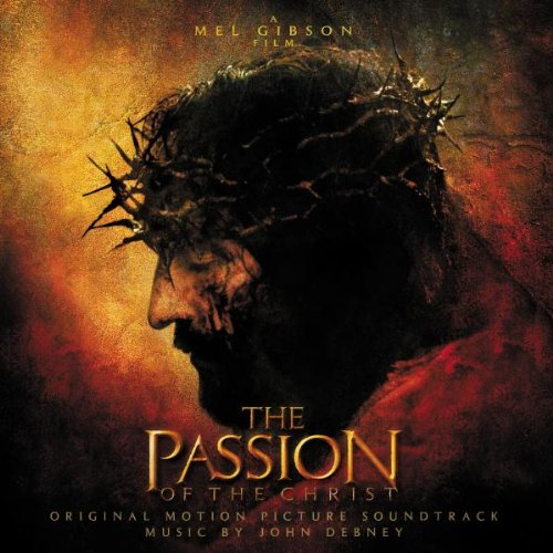 Original Motion Picture Soundtrack - The Passion Of The Christ - Original Motion Picture Soundtrack By Original Motion Picture Soundtrack