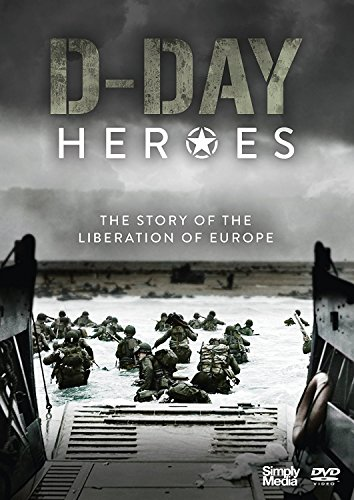 D-Day Heroes - The Story Of The Liberation Of Europe