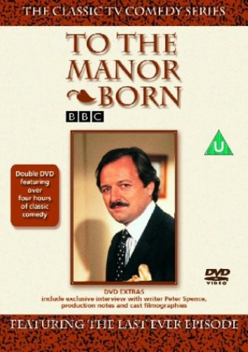 To the Manor Born - Featuring the Last Ever Episode