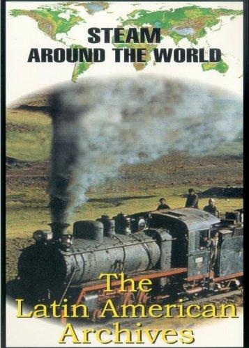 Steam Around the World - Steam Around the World - The Latin American Archives