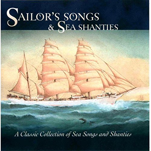 Sailor's Songs and Sea Shanties By Various Artists