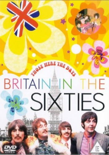 Those Were The Days - Britain In The Sixties  (2004)