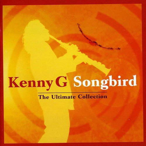 Songbird - The Ultimate Collection By Kenny G