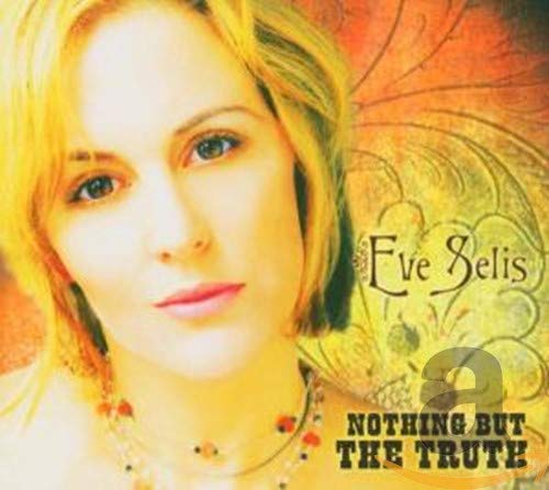 Eve Selis - Nothing But The Truth By Eve Selis