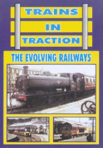 Trains in Traction: The Evolving Railways