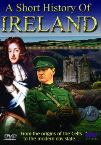A Short History of Ireland - From the Origins of the Celts to the Modern Day State