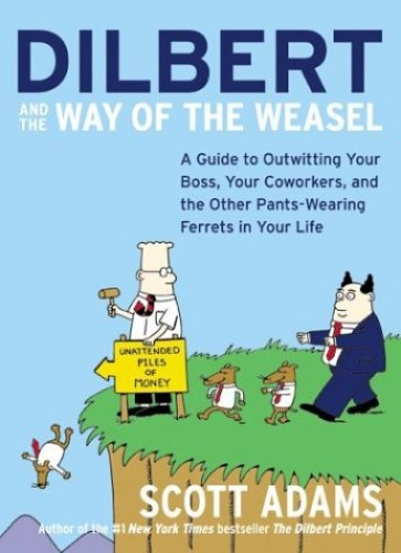 Dilbert and the Way of the Weazel By Scott Adams