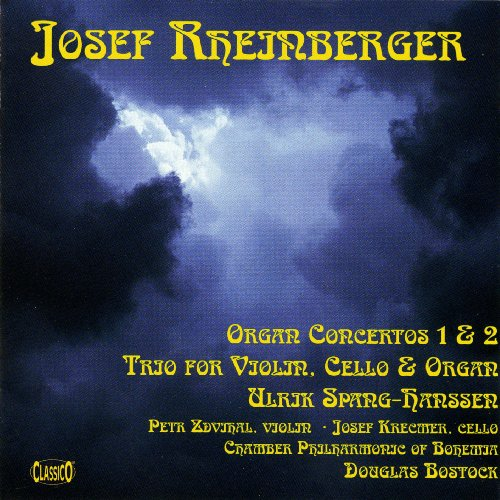 Rheinberger: Organ Concertos 1&2/ Trio For Violin, Cello & Organ
