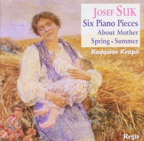 Radoslav Kvapil - Suk: Six Piano Pieces, About Mother, Spring, Summer.