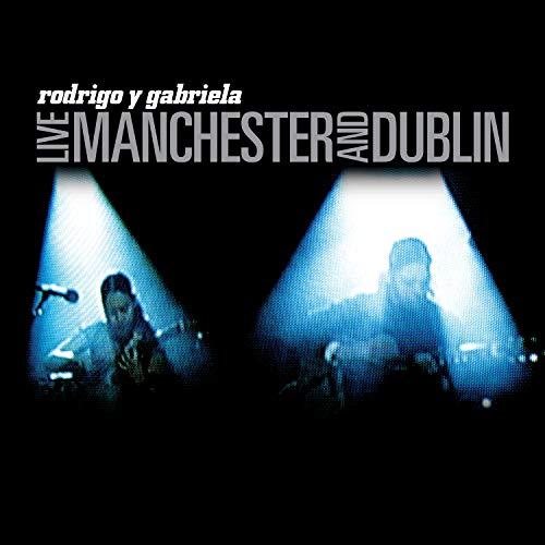 Live: Manchester and Dublin By Rodrigo Y Gabriela