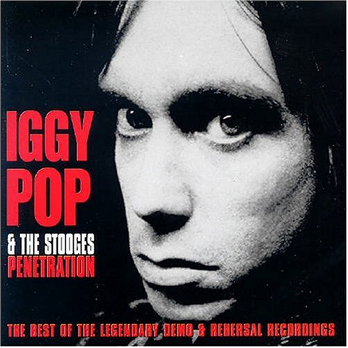 Iggy Pop - Penetration: The Best Of The Legendary Demo And Rehearsal Recordings