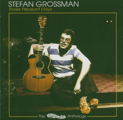 Stefan Grossman - Those Pleasant Days: Anthology