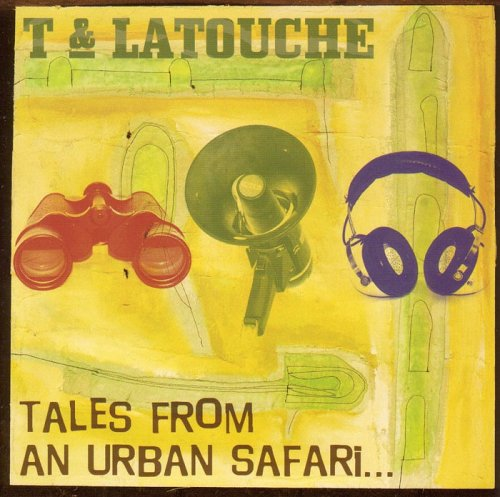 T & Latouche - Tales From An Urban Safari