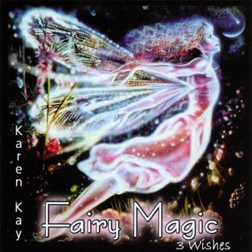 Karen Kay - Fairy Magic - 3 Wishes : A Guided Meditation By Karen Kay