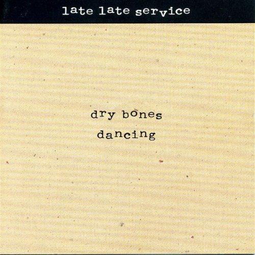 Dry Bones Dancing - Late Late Service (UK Import)