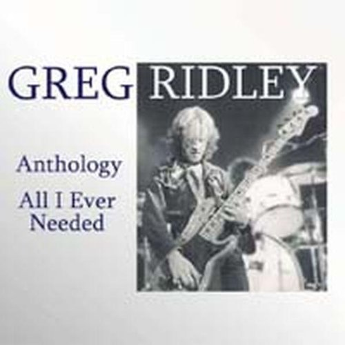 Ridley, Greg - Anthology: All I Ever Needed
