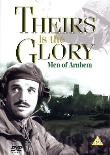 Theirs Is the Glory - Theirs Is the Glory - Men of Arnhem