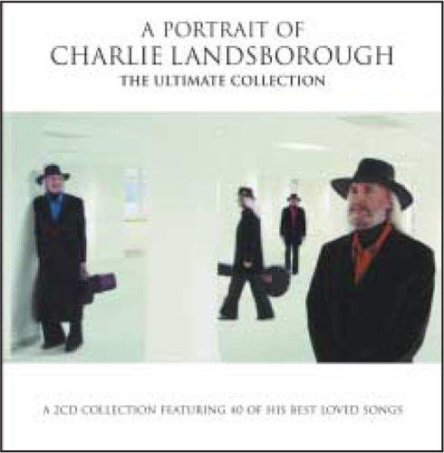 Landsborough, Charlie - A Portrait of Charlie Landsborough: The Ultimate Collection