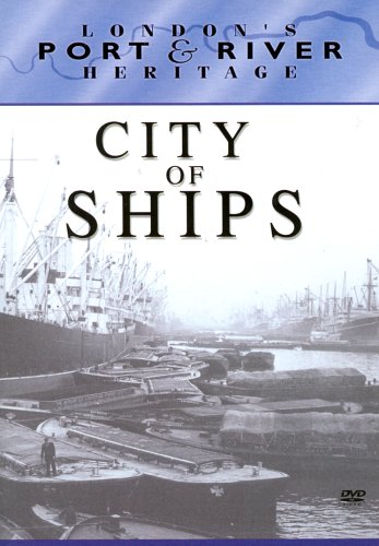 London's Port and River Heritage - London's Port and River Heritage - City of Ships