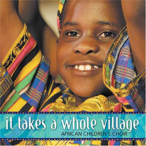 African Children's Choir - It Takes a Whole Village By African Children's Choir