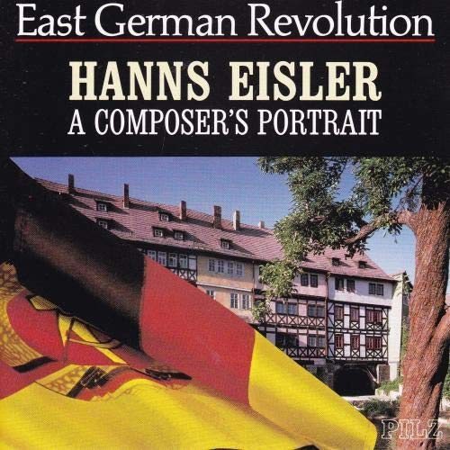 Hanns Eisler - East German Revolution: Hanns Eisler - A Composer's Portrait
