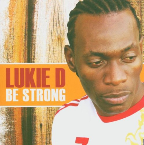 Lukie D - Be Strong By Lukie D