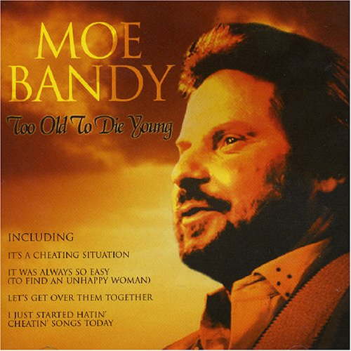 Moe Bandy - Too Old To Die Young By Moe Bandy