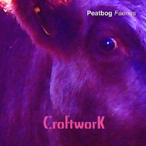 Peatbog Faeries - Croftwork By Peatbog Faeries