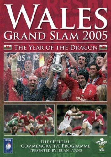 Welsh Grand Slam 2005 - Wales Rugby Grand Slam 2005 - The Year of the Dragon