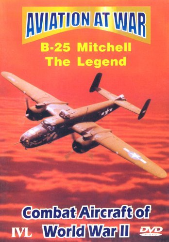 Aviation at War - Aviation At War - B-25 Mitchell: The Legend