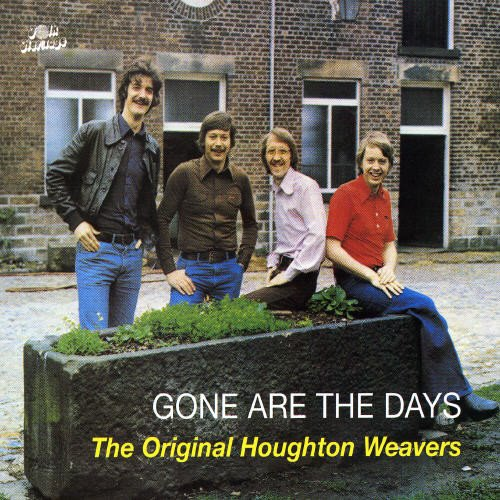 The Original Houghton Weavers - GONE ARE THE DAYS By The Original Houghton Weavers