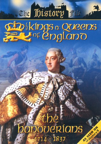 The History File - The Kings And Queens Of England: The Hanoverians