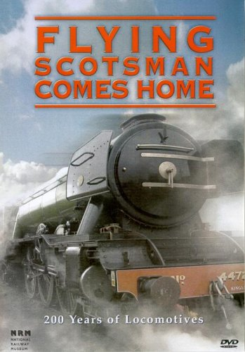 Flying Scotsman Comes Home - Flying Scotsman Comes Home