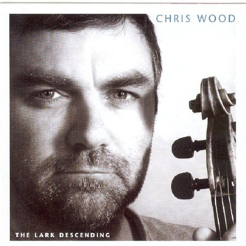 Chris Wood - The Lark Descending By Chris Wood