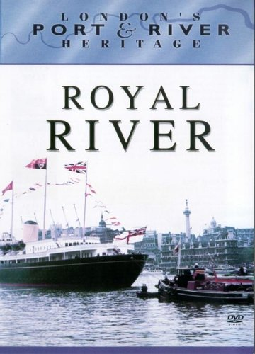 London's Port and River Heritage - London's Port and River Heritage - Royal River