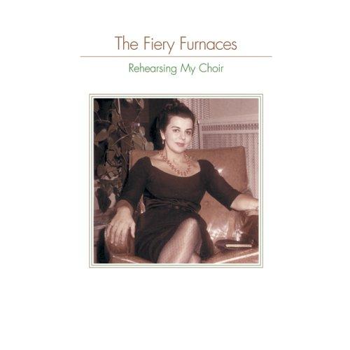 Fiery Furnaces - Rehearsing My Choir