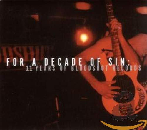 Various Artists - For A Decade Of Sin (11 Years Of Bloodshot) By Various Artists