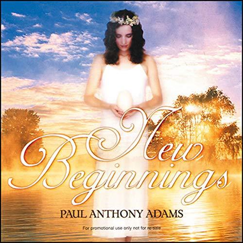 Paul Anthony Adams - New Beginnings By Paul Anthony Adams