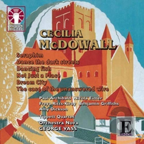 Cecilia McDowall: Seraphim/ Dance the Dark Streets/ Dancing Fish/ Not Just a Place/ Dream City/ The